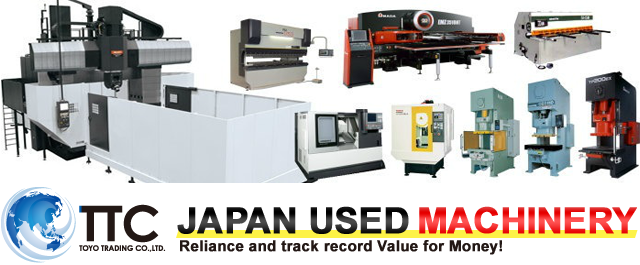 JAPAN USED MACHINERY Reliance and track record Value for Money!